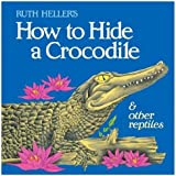 Ruth Heller's How to Hide a Crocodile and Other Reptiles