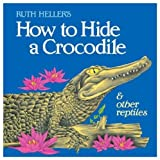 How Hide A Crocodile (All aboard books) (0448190281) by Heller, Ruth