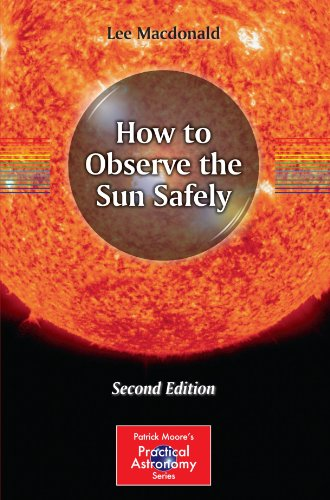How To Observe The Sun Safely (The Patrick Moore Practical Astronomy Series)