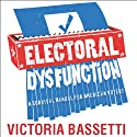 Electoral Dysfunction: A Survival Manual for American Voters Audiobook by Victoria Bassetti Narrated by Marguerite Gavin, Lloyd James