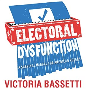 Electoral Dysfunction: A Survival Manual for American Voters | [Victoria Bassetti]