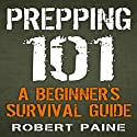 Prepping 101: A Beginner's Survival Guide (       UNABRIDGED) by Robert Paine Narrated by Daniel Penz