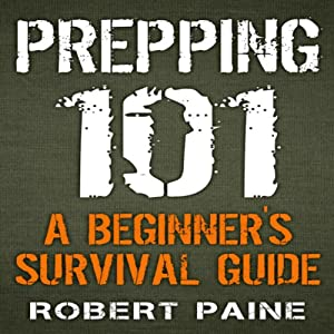Prepping 101: A Beginner's Survival Guide | [Robert Paine]