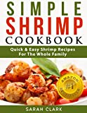 Simple Shrimp Cookbook  Quick & Easy Shrimp Recipes For The Whole Family