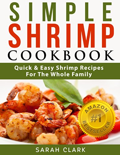 Simple Shrimp Cookbook  Quick & Easy Shrimp Recipes For The Whole Family by Sarah Clark