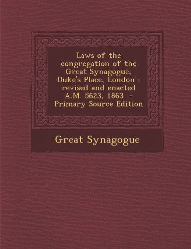 Laws of the Congregation of the Great Synagogue, Duke's Place, London: Revised and Enacted A.M. 5623, 1863