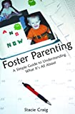 Foster Parenting: A Simple Guide to Understanding What It's All About