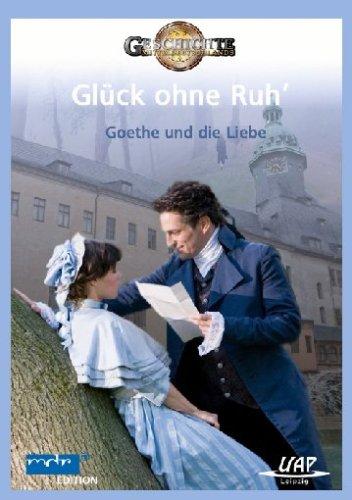 Glück ohne Ruh' - Goethe und die Liebe