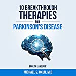 10 Breakthrough Therapies for Parkinson's Disease | Michael S. Okun, MD