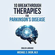 10 Breakthrough Therapies for Parkinson's Disease Audiobook by Michael S. Okun, MD Narrated by Rich Germaine