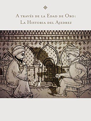A trav�s de la Edad de Oro: La Historia del Ajedrez
