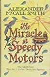 The Miracle At Speedy Motors (No. 1 Ladies' Detective Agency) Alexander McCall Smith