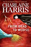 From Dead to Worse: A Sookie Stackhouse Novel