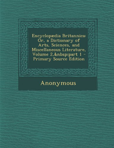Encyclopaedia Britannica: Or, a Dictionary of Arts, Sciences, and Miscellaneous Literature, Volume 2, Part 1