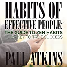 Habits of Effective People: The Guide to Zen Habits: Your Key to True Success (       UNABRIDGED) by Paul Atkins Narrated by Dyonne Broadmore