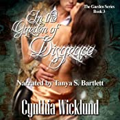 In the Garden of Disgrace: The Garden Series, Book 3 | [Cynthia Wicklund]