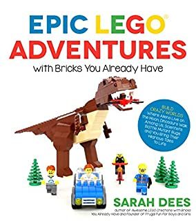 Book Cover: Epic LEGO Adventures with Bricks You Already Have: Build Crazy Worlds Where Aliens Live on the Moon, Dinosaurs Walk Among Us, Scientists Battle Mutant Bugs and You Bring Their Hilarious Tales to Life