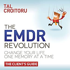 The EMDR Revolution: Change Your Life One Memory At A Time Hörbuch