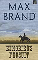 Kingbird's pursuit : a Western story