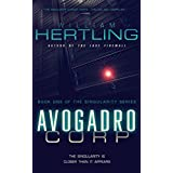 Avogadro Corp: The Singularity Is Closer Than It Appears (Singularity Series Book 1) ~ William Hertling