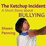 The Ketchup Incident: A Story About Bullying | Shawn Penning