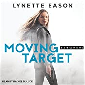 Moving Target: Elite Guardians Series, Book 3 | Lynette Eason