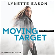 Moving Target: Elite Guardians Series, Book 3 Audiobook by Lynette Eason Narrated by Rachel Dulude