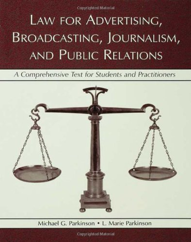 Law for Advertising, Broadcasting, Journalism, and Public Relations: A Comprehensive Text for Students and Practitioners (Lea's Communication Series)