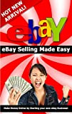 eBay Selling Made Easy: Make Money Online by Starting your own eBay Business (Make Money Online, Make Money From Home, Make Money on the Internet)