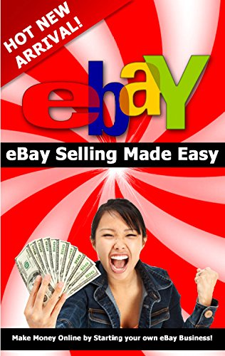 eBay Selling Made Easy: Make Money Online