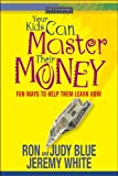 Your Kids Can Master Their Money: Fun Ways to Help Them Learn How (Focus on the Family Books) (1589971914) by Blue, Ron