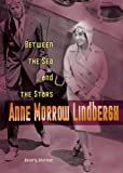 img - for Anne Morrow Lindbergh: Between the Sea And the Stars (Lerner Biographies) book / textbook / text book