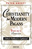 Christianity for Modern Pagans: Pascal's Pensees (0898704529) by Kreeft, Peter