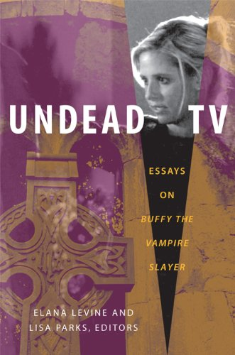 Undead TV: Essays on <I>Buffy the Vampire Slayer</I>