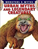 Urban Myths and Legendary Creatures (Monsters & Myths)