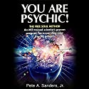 You Are Psychic!: The Free Soul Method Audiobook by Pete A. Sanders Jr. Narrated by Pete A. Sanders Jr.