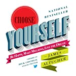 Choose Yourself!: Be Happy, Make Millions, Live the Dream | James Altucher