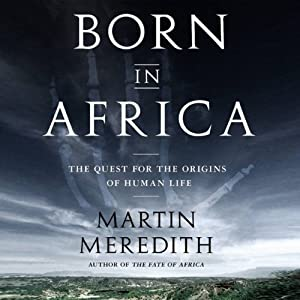 Born in Africa: The Quest for the Origins of Human Life | [Martin Meredith]