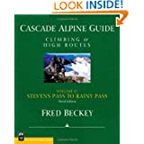 Cascade Alpine Guide: Climbing and High Routes: Stevens Pass to Rainy Pass