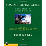 Cascade Alpine Guide: Climbing and High Routes: Stevens Pass to Rainy Pass ~ Fred W. Beckey