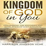 Kingdom of God in You: Discovering the Mysteries and Revelation of God's Kingdom | Evangelist Harrison Johnson Uche