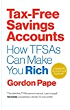 Tax Free Savings Accounts Revised Edition: How Tfsa's Can Make You Rich