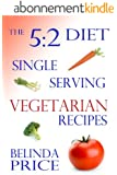The 5:2 Diet: Single Serving Vegetarian Recipes (English Edition)