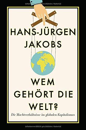 Wem gehört die Welt?: Die Machtverhältnisse im globalen Kapitalismus das Buch von Hans-Jürgen Jakobs - Preise vergleichen & online bestellen