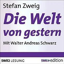 Die Welt von gestern: Erinnerungen eines Europäers (       gekürzt) von Stefan Zweig Gesprochen von: Walter Andreas Schwarz