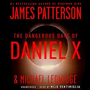 The Dangerous Days of Daniel X | [James Patterson]