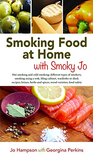 SMOKING FOOD WITH SMOKY JO: HOT SMOKING AND COLD SMOKING; DIFFERENT TYPES OF SMOKERS; SMOKING USING A WOK, A FILING CABINET, WARDROBE OR SHED; RECIPES; ... AND SPICES; WOOD VARIETIES; FOOD SAFETY by JO HAMPSON