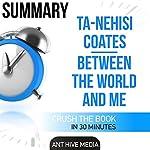 Ta-Nehisi Coates' Between the World and Me Summary |  Ant Hive Media