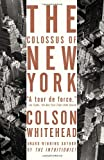 The Colossus of New York (1400031249) by Whitehead, Colson