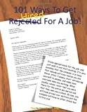 101 Ways To Get Rejected/Hired For A Job